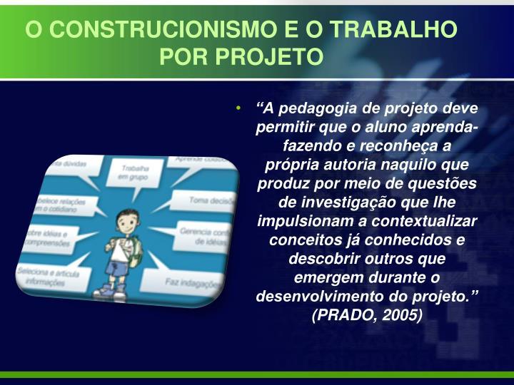 O CONSTRUCIONISMO E O TRABALHO POR PROJETO