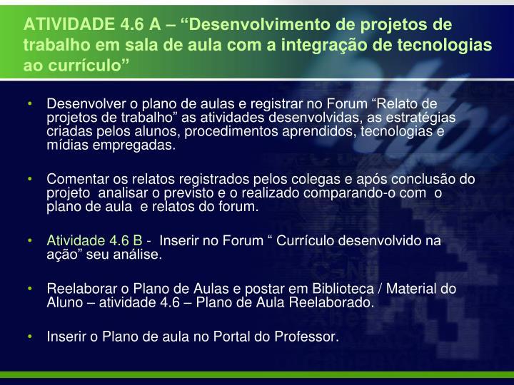 """ATIVIDADE 4.6 A – """"Desenvolvimento de projetos de trabalho em sala de aula com a integração de tecnologias ao currículo"""""""
