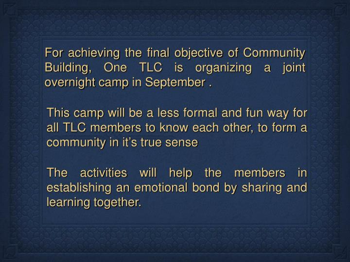 For achieving the final objective of Community Building, One TLC is organizing a joint overnight cam...