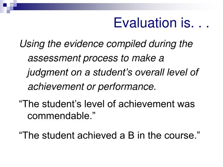 Evaluation is. . .
