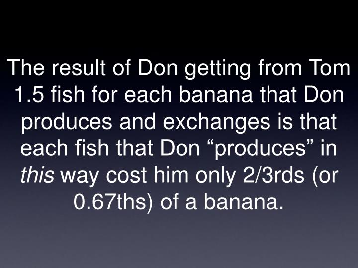 """The result of Don getting from Tom 1.5 fish for each banana that Don produces and exchanges is that each fish that Don """"produces"""" in"""