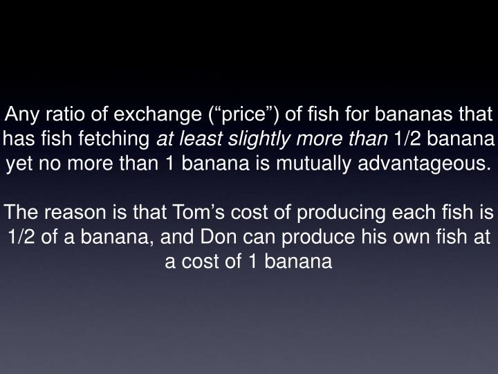 """Any ratio of exchange (""""price"""") of fish for bananas that has fish fetching"""