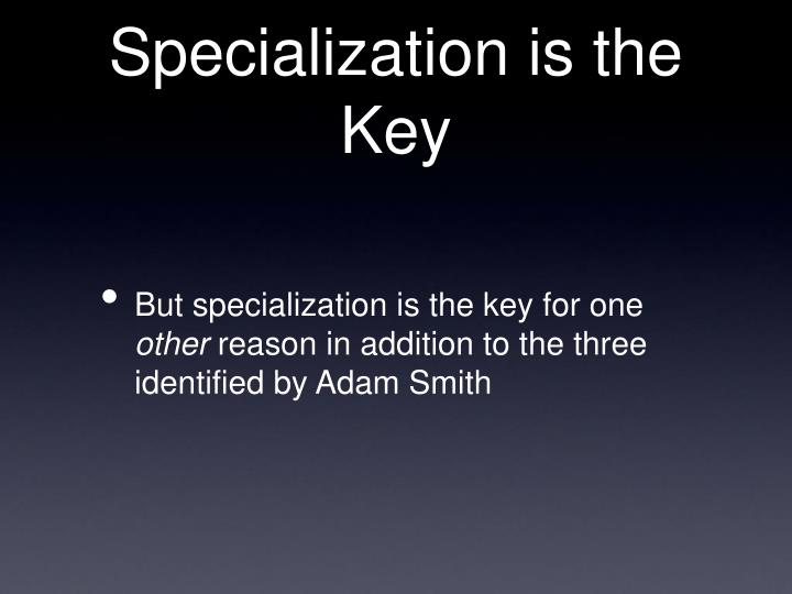 Specialization is the Key