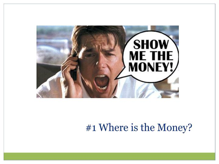 #1 Where is the Money?