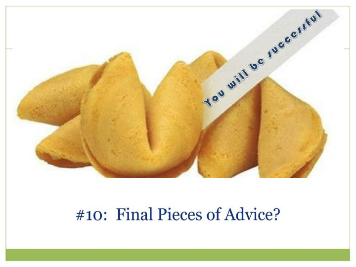 #10:  Final Pieces of Advice?