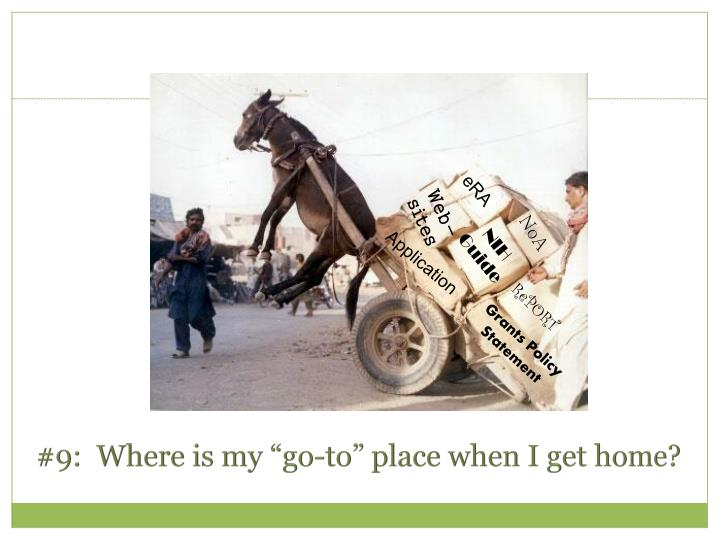 "#9:  Where is my ""go-to"" place when I get home?"