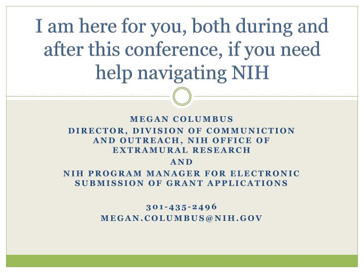 I am here for you, both during and after this conference, if you need help navigating NIH