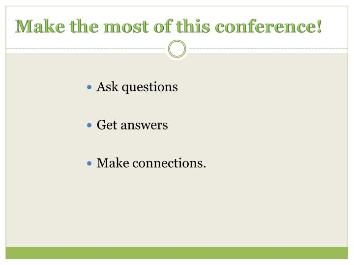 Make the most of this conference!
