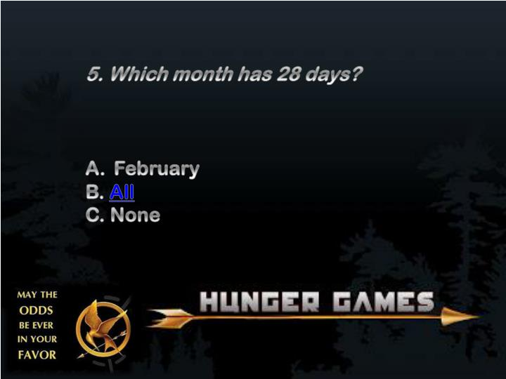 5. Which month has 28 days?
