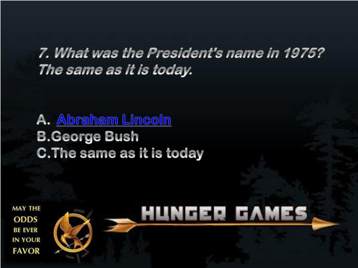 7. What was the President's name in 1975?