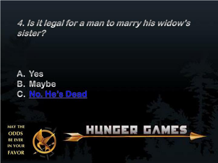 4. Is it legal for a man to marry his widow's sister?