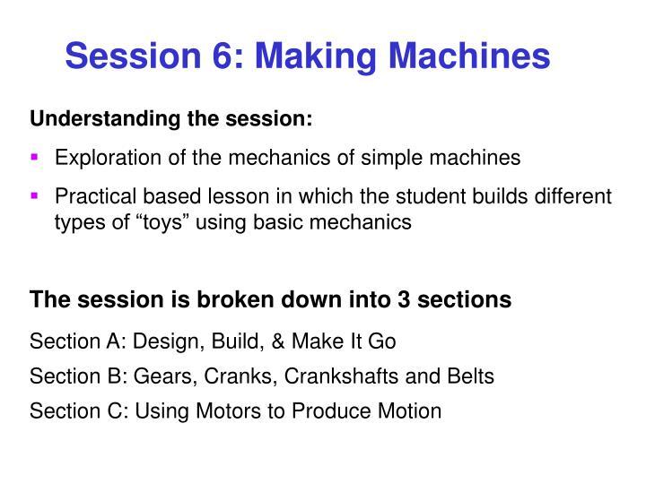 Session 6: Making Machines