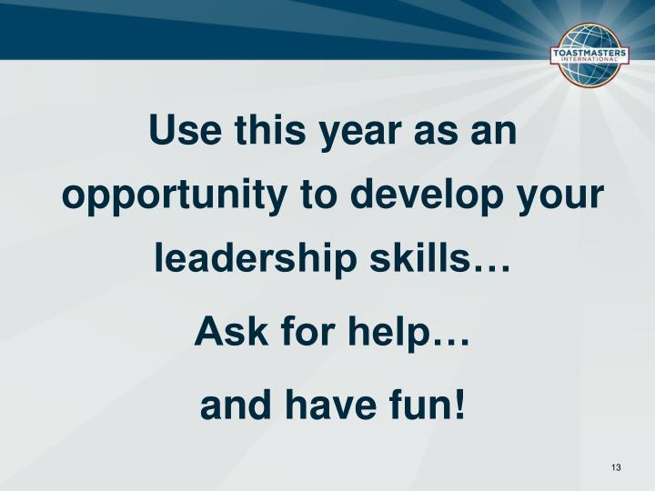 Use this year as an opportunity to develop your leadership skills…