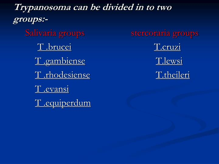 Trypanosoma can be divided in to two groups:-