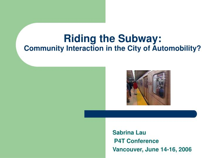 Riding the subway community interaction in the city of automobility