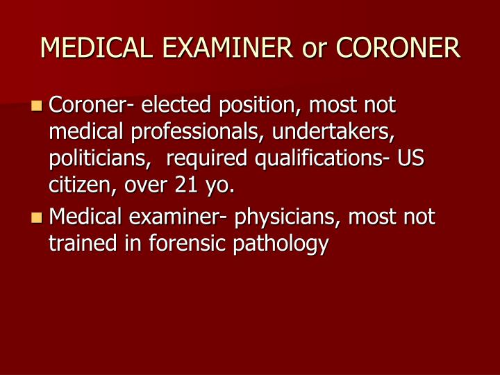 MEDICAL EXAMINER or CORONER