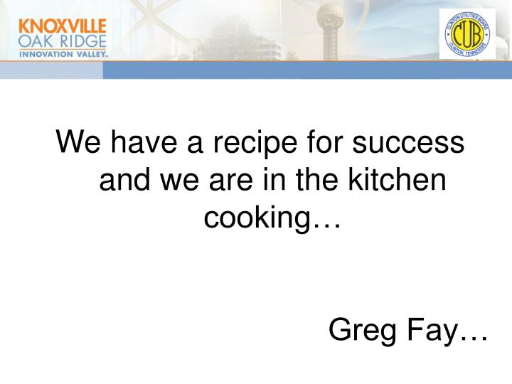 We have a recipe for success and we are in the kitchen cooking…