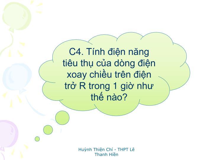 C4. Tnh in nng tiu th ca dng in xoay chiu trn in tr R trong 1 gi nh th no?