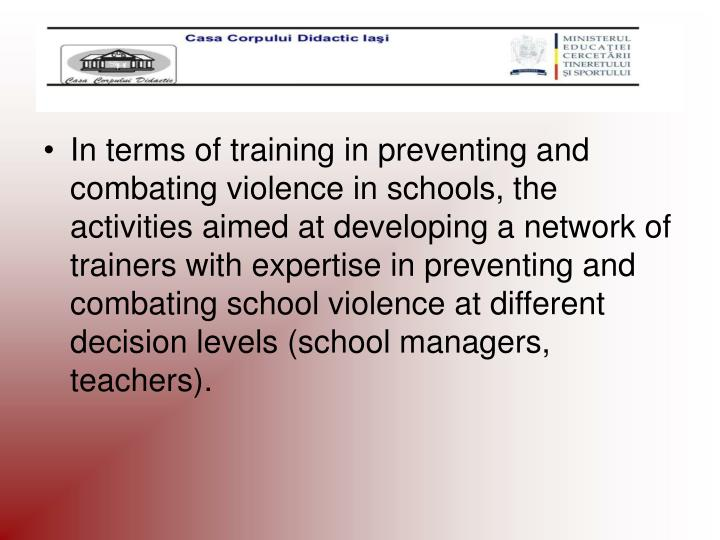 In terms of training in preventing and combating violence in schools, the activities aimed at developing a network of trainers with expertise in preventing and combating school violence at different decision levels (school managers, teachers).