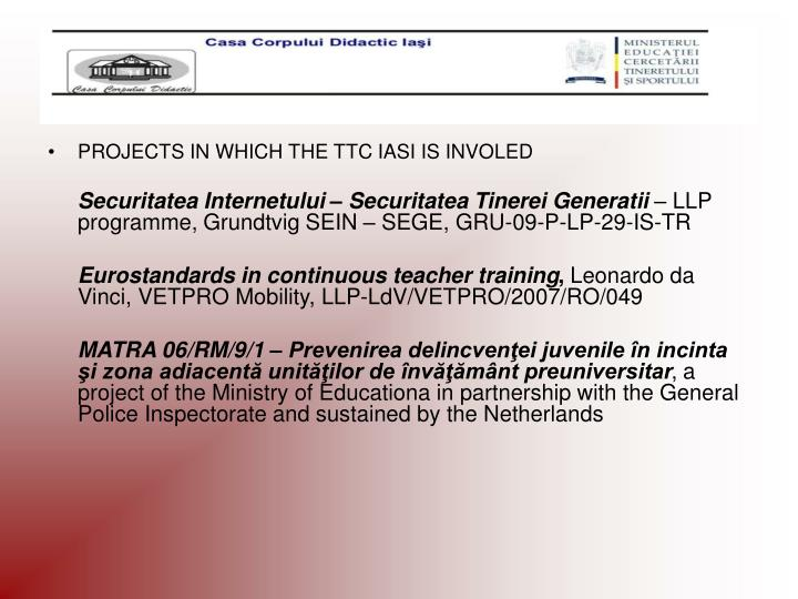 PROJECTS IN WHICH THE TTC IASI IS INVOLED