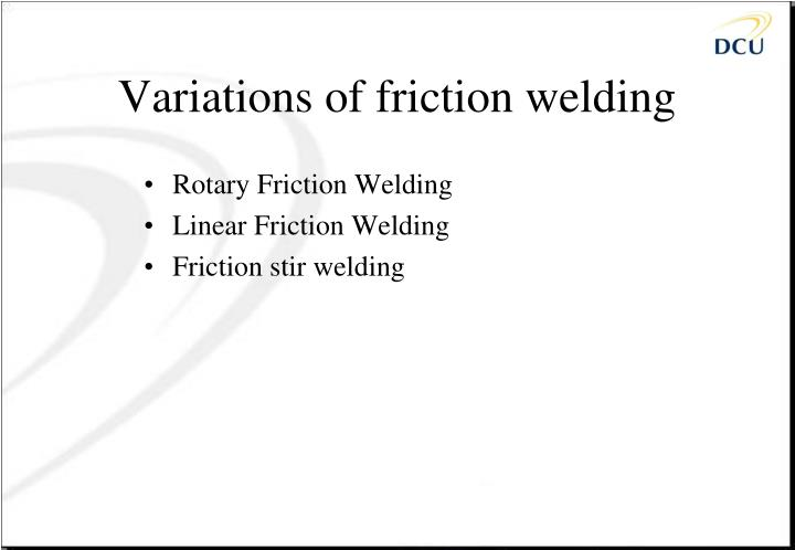 Variations of friction welding
