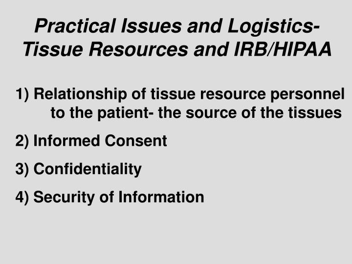 Practical Issues and Logistics-Tissue Resources and IRB/HIPAA