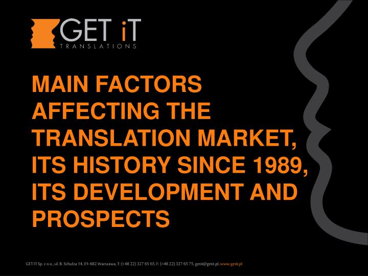 MAIN FACTORS AFFECTING THE TRANSLATION MARKET, ITS HISTORY SINCE 1989, ITS DEVELOPMENT AND PROSPECTS