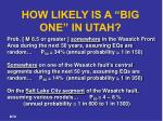 how likely is a big one in utah