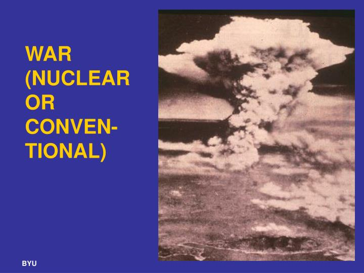 WAR (NUCLEAR OR CONVEN-TIONAL)