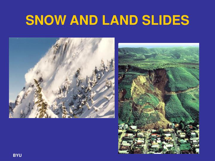 SNOW AND LAND SLIDES