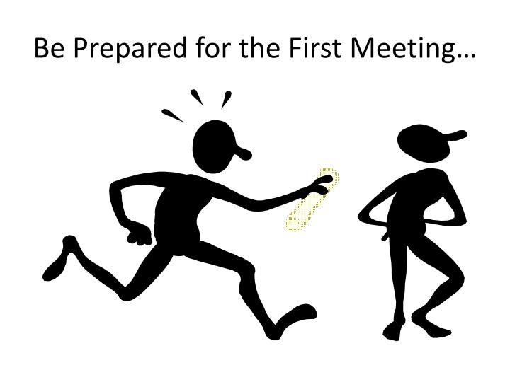 Be Prepared for the First Meeting…