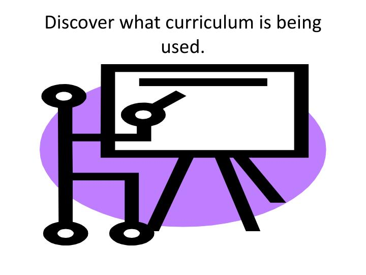 Discover what curriculum is being used.