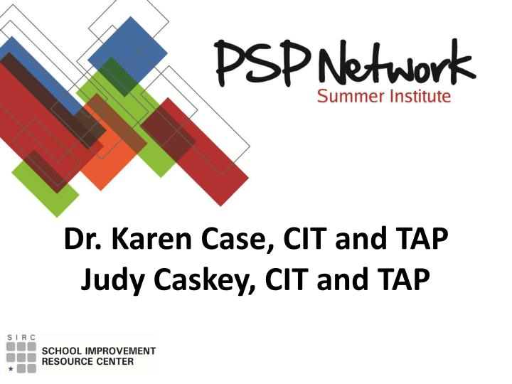 Dr karen case cit and tap judy caskey cit and tap