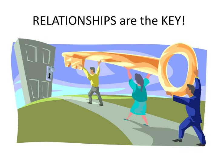 RELATIONSHIPS are the KEY!
