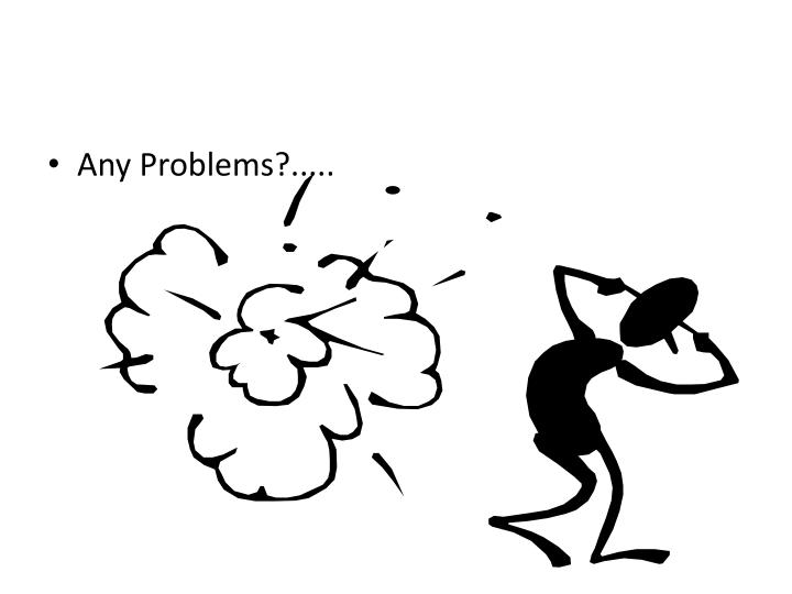 Any Problems?.....