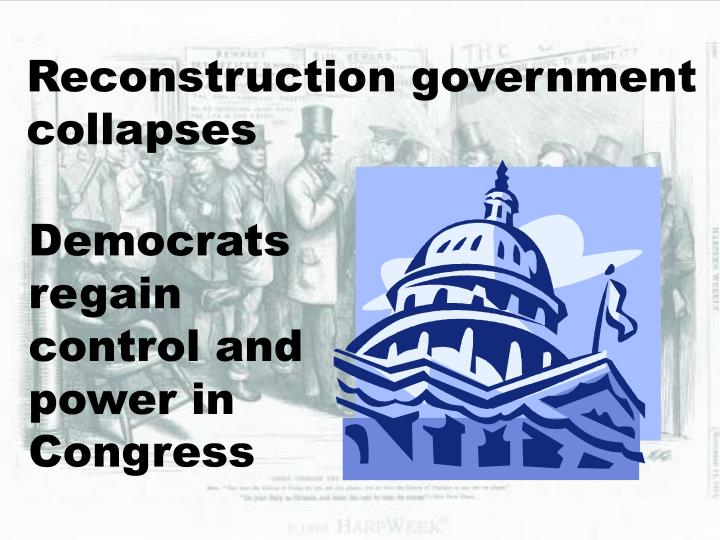 Reconstruction government collapses
