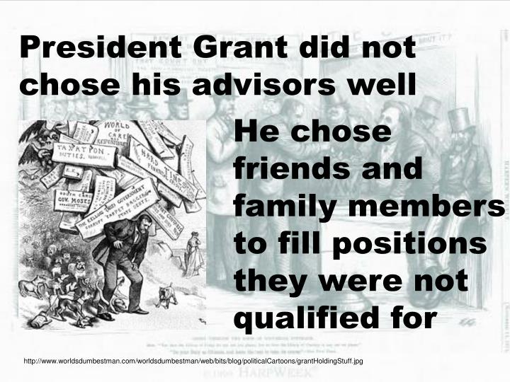 President Grant did not chose his advisors well