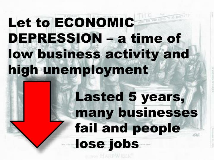 Let to ECONOMIC DEPRESSION – a time of low business activity and high unemployment