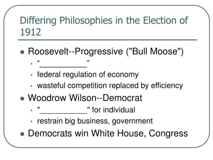Differing Philosophies in the Election of 1912