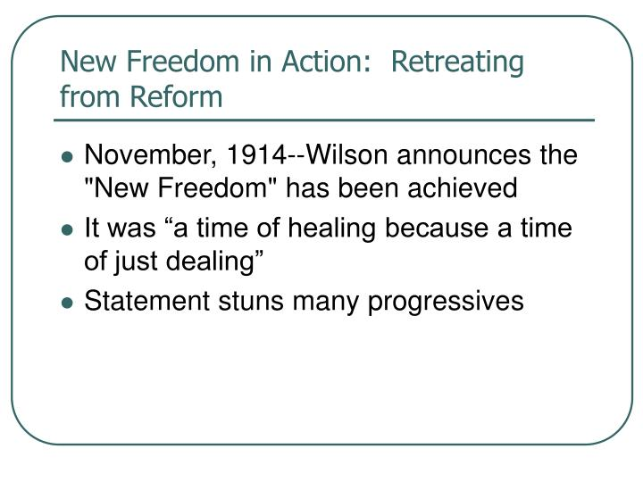 New Freedom in Action:  Retreating from Reform