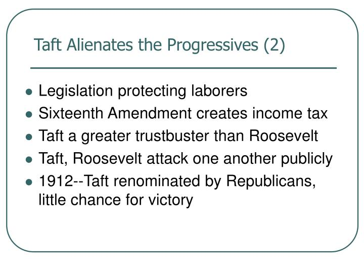 Taft Alienates the Progressives (2)