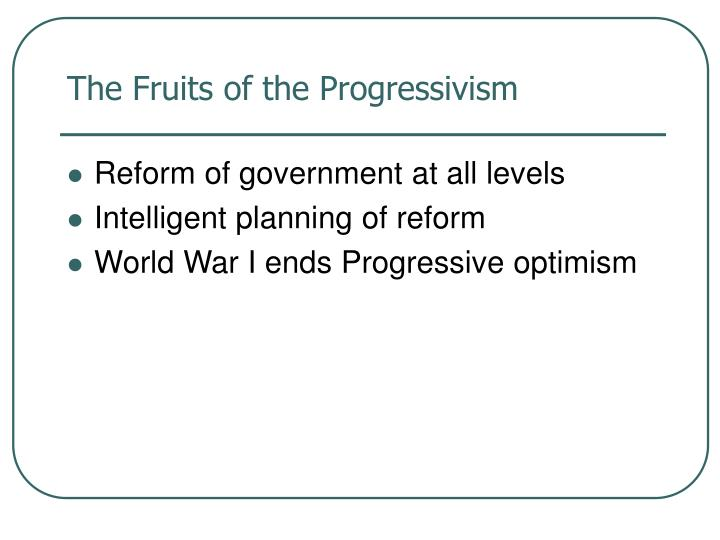 The Fruits of the Progressivism