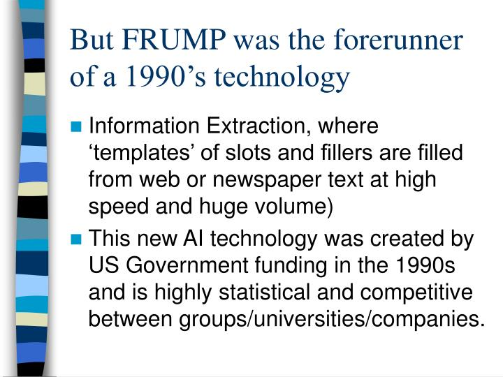 But FRUMP was the forerunner of a 1990's technology