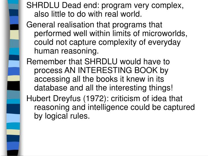 SHRDLU Dead end: program very complex, also little to do with real world.
