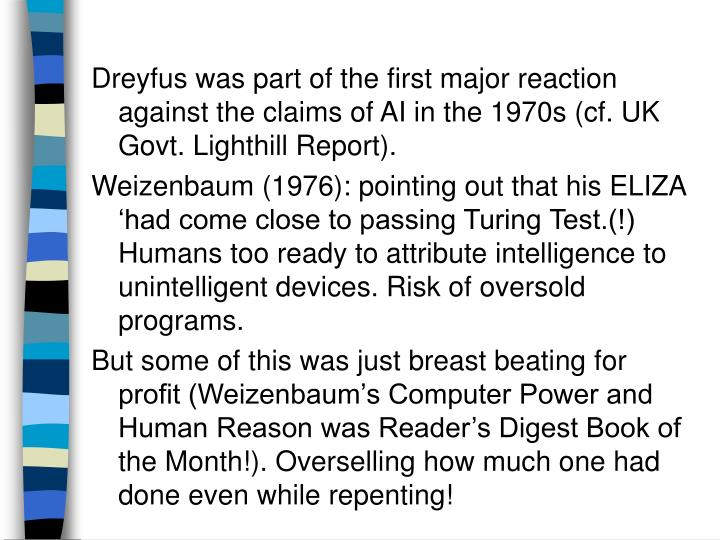 Dreyfus was part of the first major reaction against the claims of AI in the 1970s (cf. UK Govt. Lighthill Report).