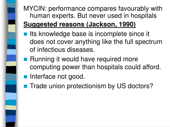 MYCIN: performance compares favourably with human experts. But never used in hospitals