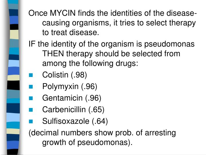 Once MYCIN finds the identities of the disease-causing organisms, it tries to select therapy to treat disease.