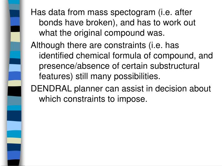 Has data from mass spectogram (i.e. after bonds have broken), and has to work out what the original compound was.