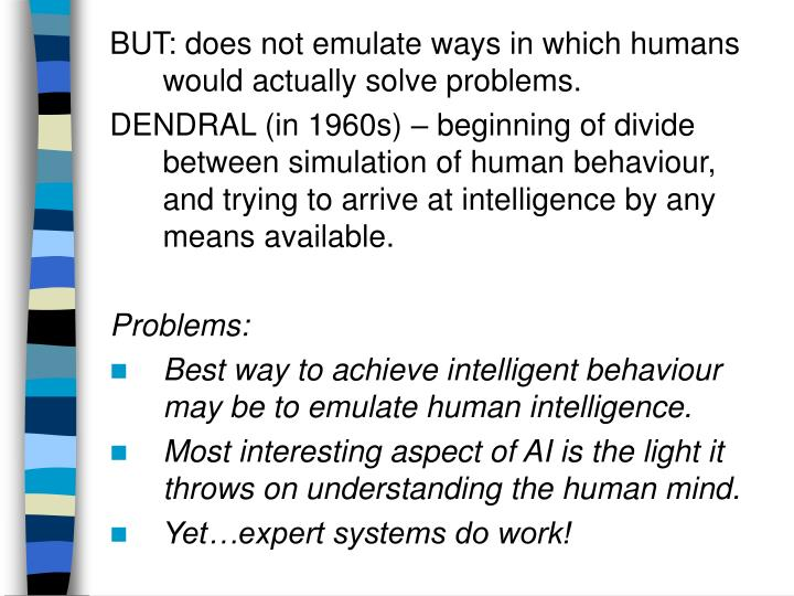 BUT: does not emulate ways in which humans would actually solve problems.
