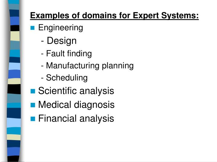 Examples of domains for Expert Systems: